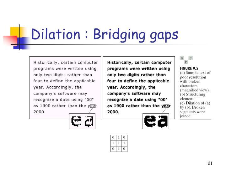Dilation : Bridging gaps