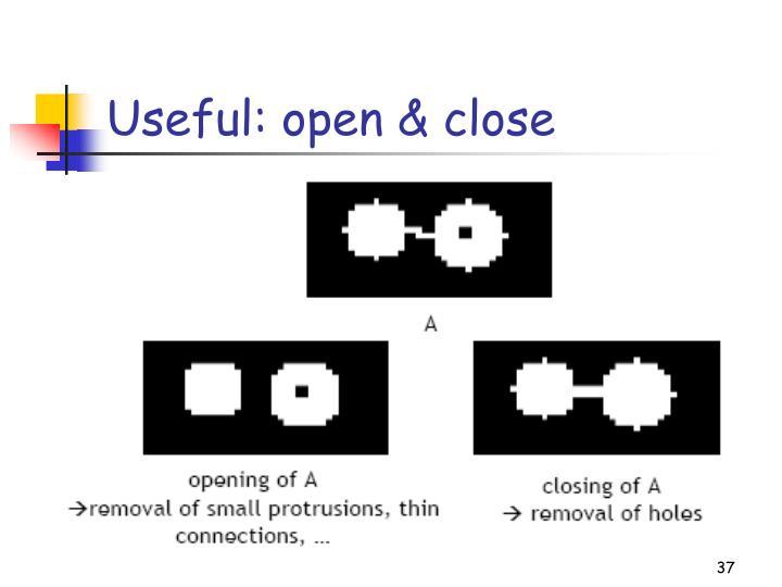 Useful: open & close