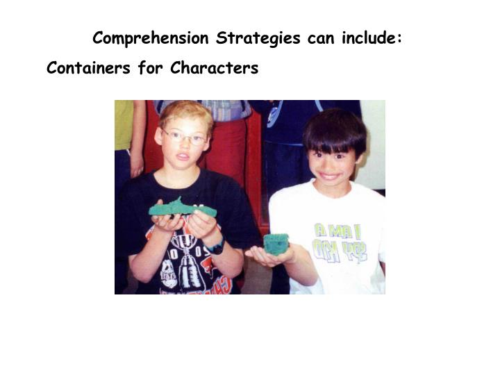 Comprehension Strategies can include: