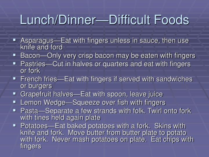 Lunch/Dinner—Difficult Foods