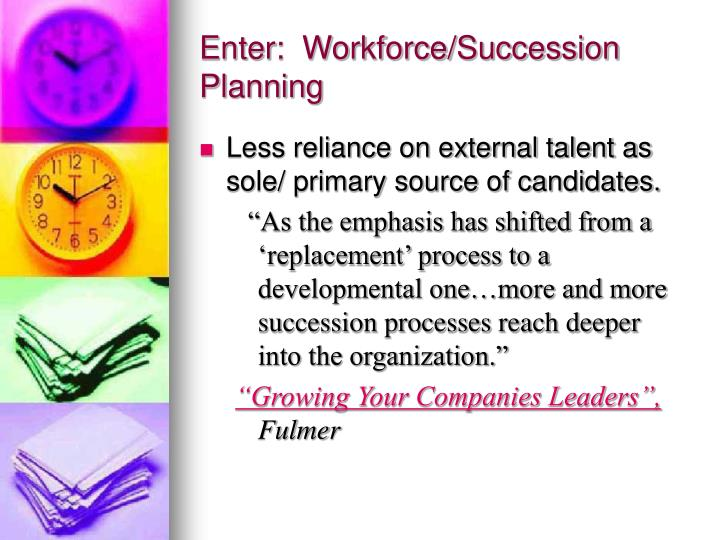 Enter:  Workforce/Succession Planning