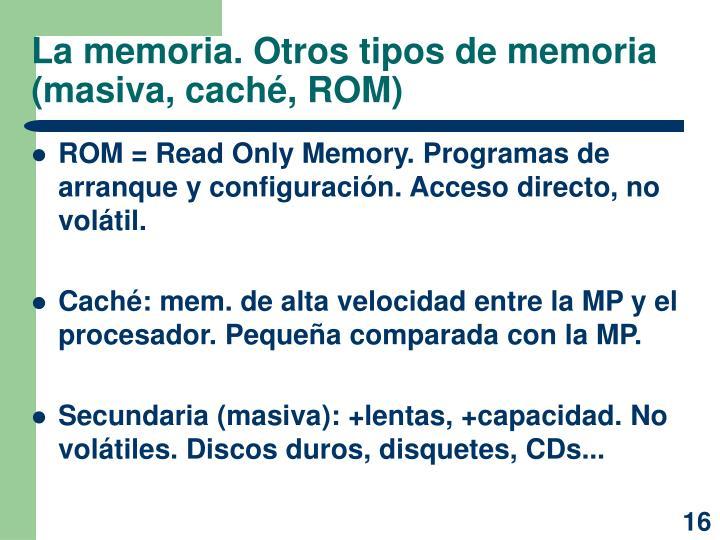 La memoria. Otros tipos de memoria (masiva, caché, ROM)