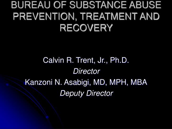 BUREAU OF SUBSTANCE ABUSE PREVENTION, TREATMENT AND RECOVERY