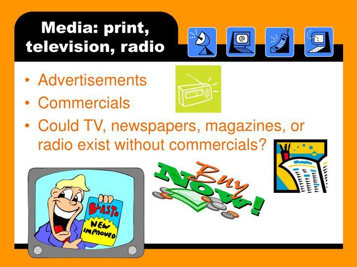 Media: print, television, radio