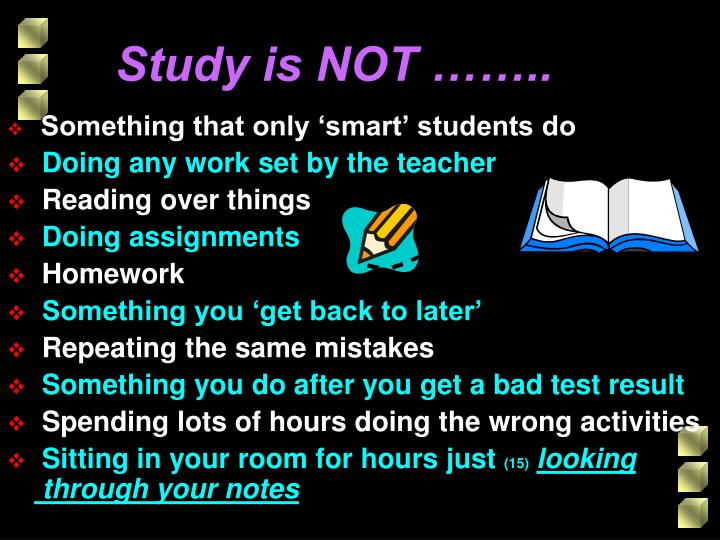 Study is NOT ……..
