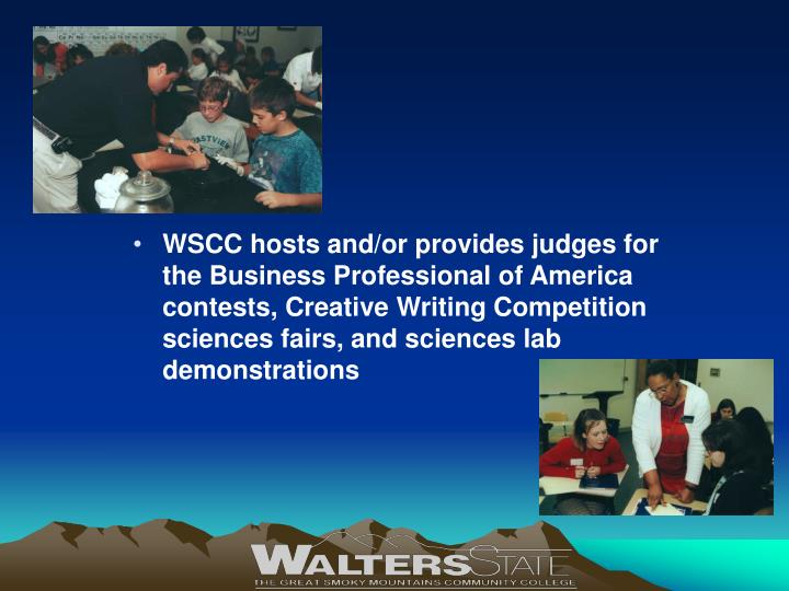 WSCC hosts and/or provides judges for the Business Professional of America contests, Creative Writing Competition sciences fairs, and sciences lab demonstrations