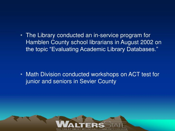 """The Library conducted an in-service program for Hamblen County school librarians in August 2002 on the topic """"Evaluating Academic Library Databases."""""""