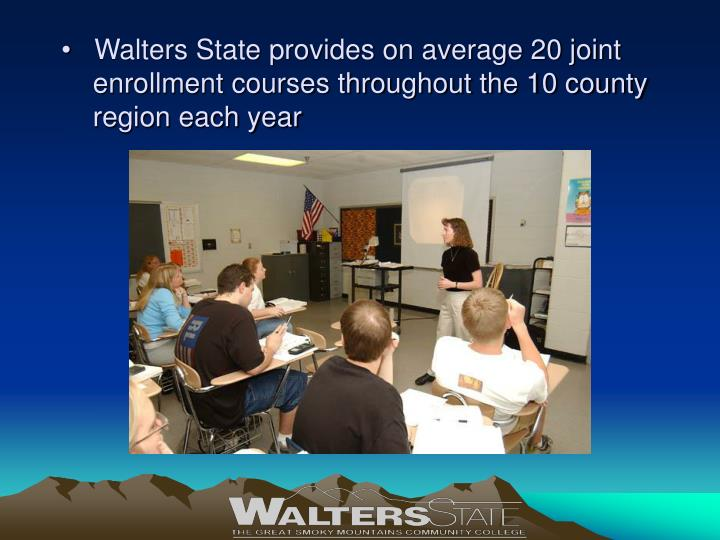 Walters State provides on average 20 joint enrollment courses throughout the 10 county region each year
