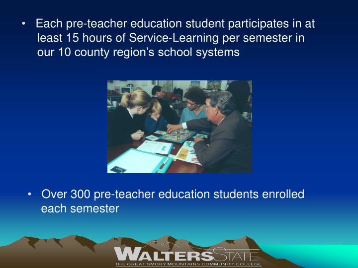 Each pre-teacher education student participates in at least 15 hours of Service-Learning per semester in our 10 county region's school systems