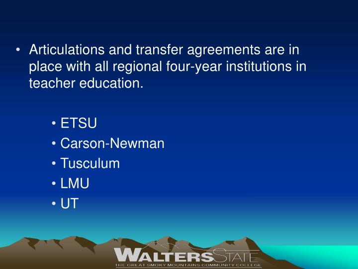 Articulations and transfer agreements are in place with all regional four-year institutions in teacher education.