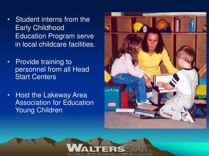 Student interns from the Early Childhood Education Program serve in local childcare facilities.