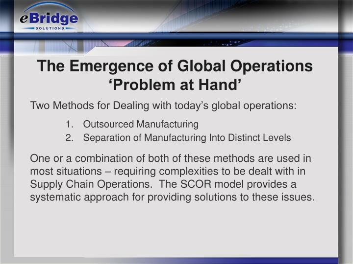 The emergence of global operations problem at hand1