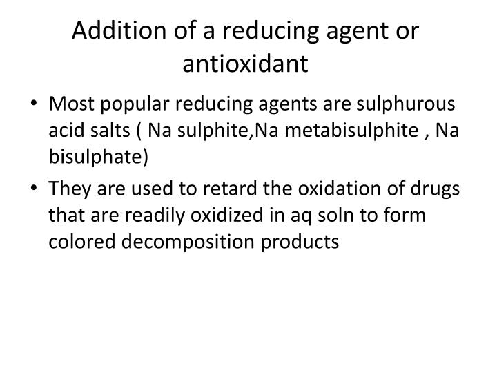 Addition of a reducing agent or antioxidant
