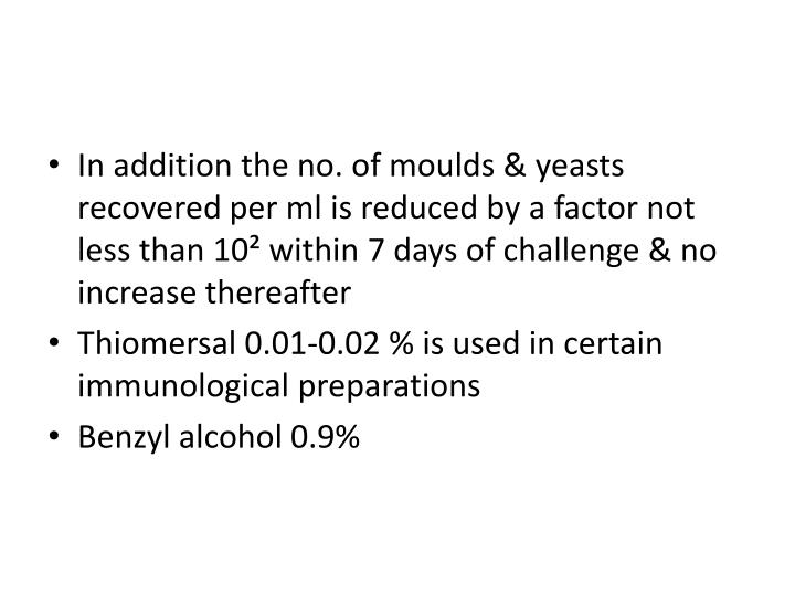 In addition the no. of moulds & yeasts recovered per ml is reduced by a factor not less than 10² within 7 days of challenge & no increase thereafter