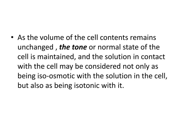 As the volume of the cell contents remains unchanged ,