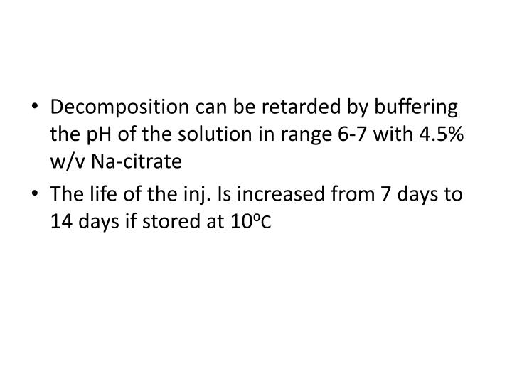 Decomposition can be retarded by buffering the pH of the solution in range 6-7 with 4.5%  w/v Na-citrate