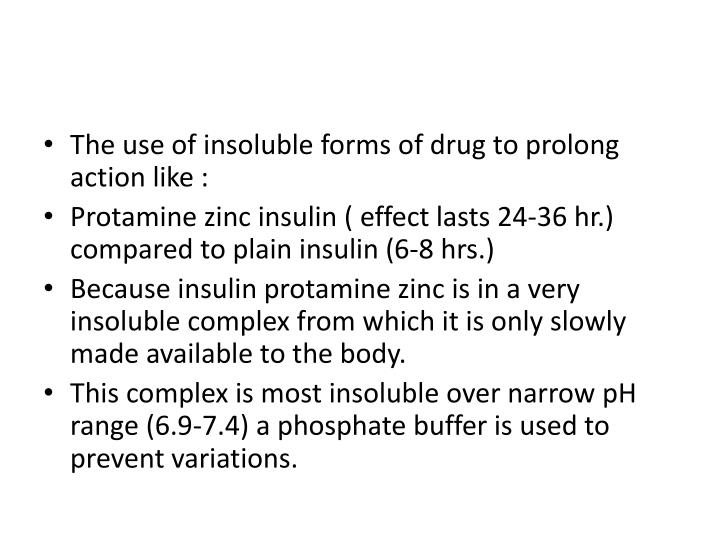 The use of insoluble forms of drug to prolong action like :