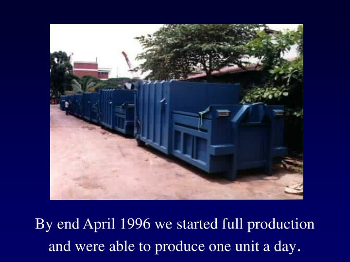 By end April 1996 we started full production