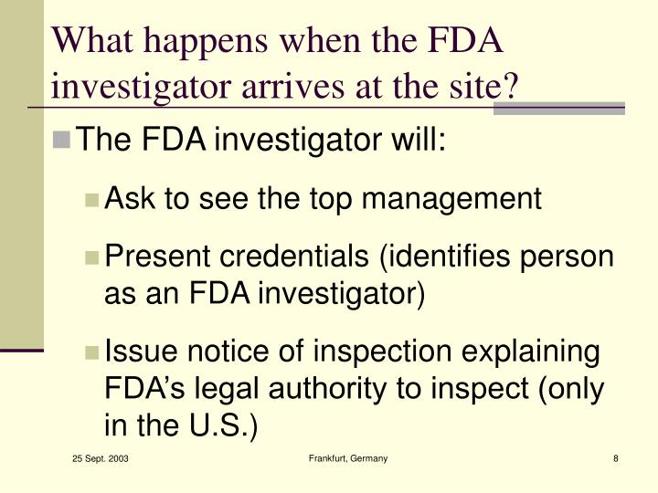 What happens when the FDA investigator arrives at the site?
