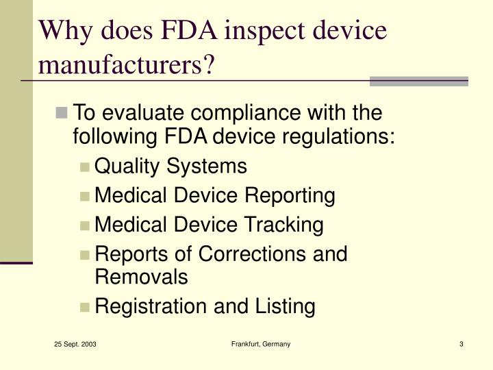 Why does FDA inspect device manufacturers?