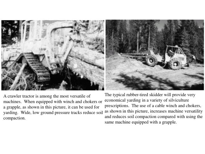 The typical rubber-tired skidder will provide very