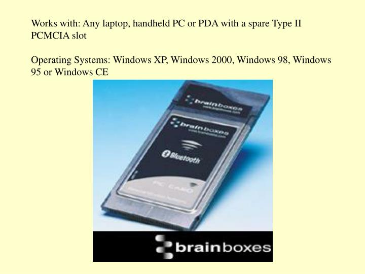 Works with: Any laptop, handheld PC or PDA with a spare Type II PCMCIA slot