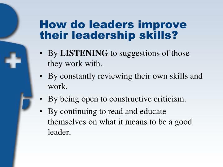 How do leaders improve their leadership skills?