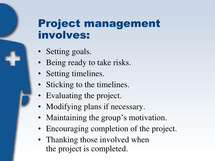 Project management involves: