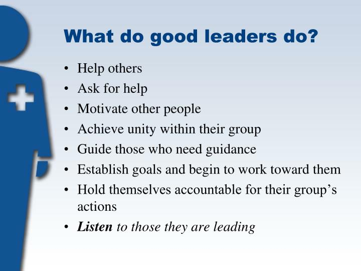 What do good leaders do?