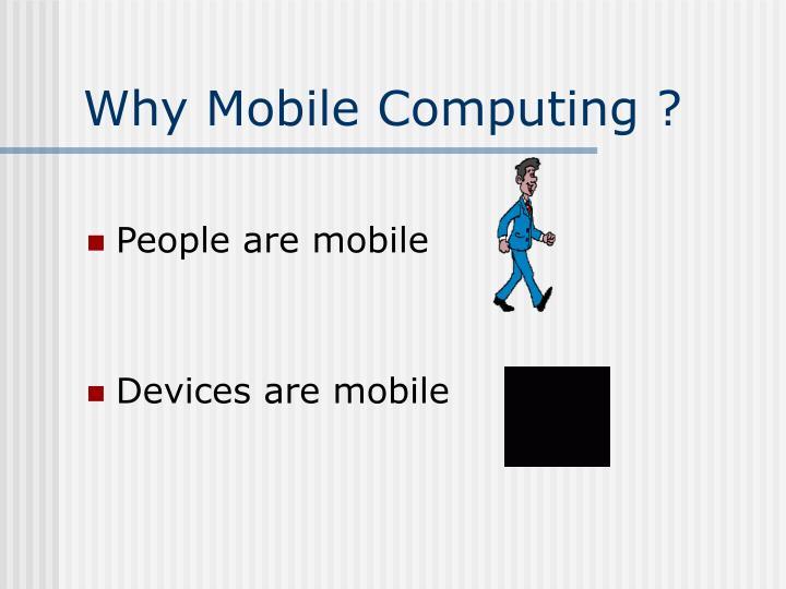 Why Mobile Computing ?