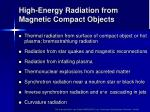 high energy radiation from magnetic compact objects