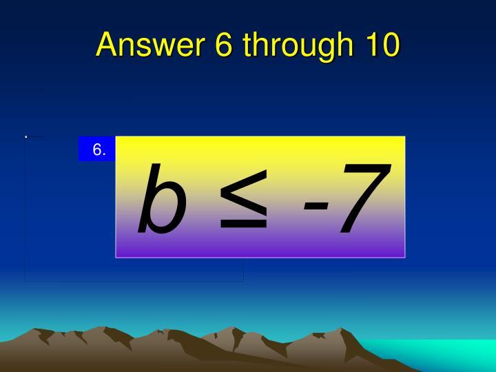 Answer 6 through 10