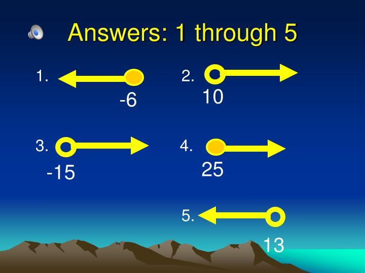 Answers: 1 through 5