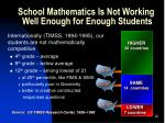 school mathematics is not working well enough for enough students