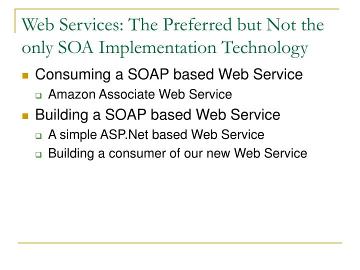 Web Services: The Preferred but Not the only SOA Implementation Technology