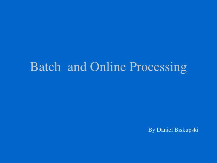 Batch  and Online Processing