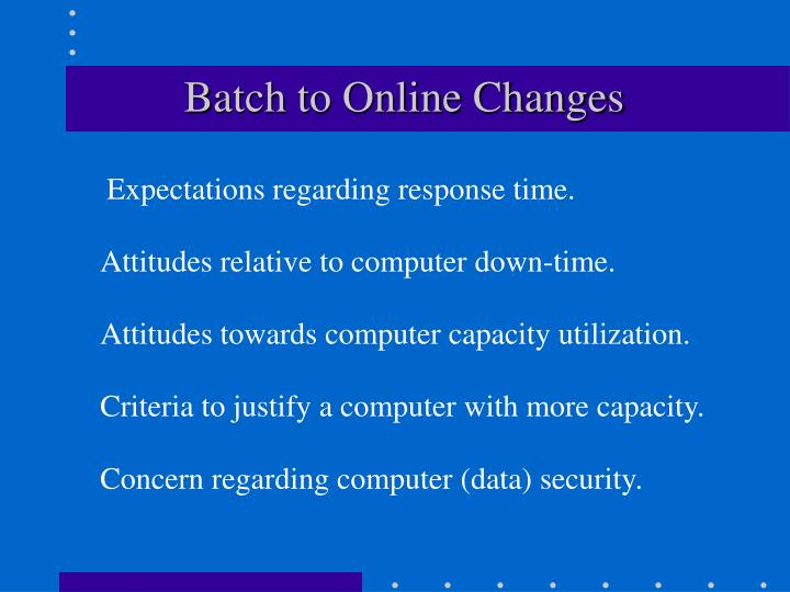 Batch to Online Changes