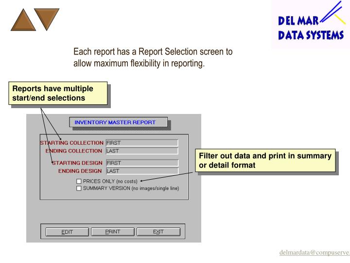 Each report has a Report Selection screen to allow maximum flexibility in reporting.