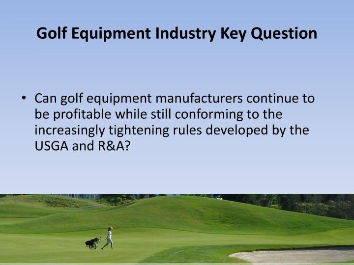 Golf Equipment Industry Key Question