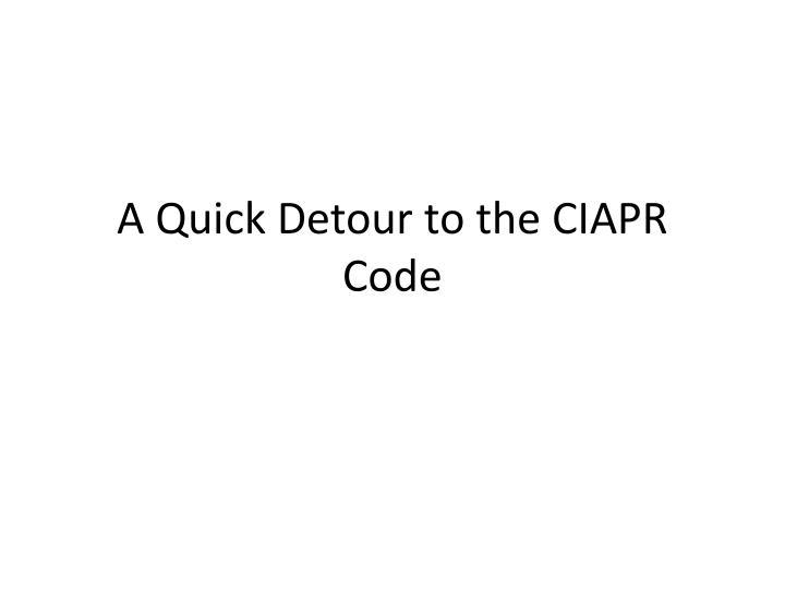 A Quick Detour to the CIAPR Code