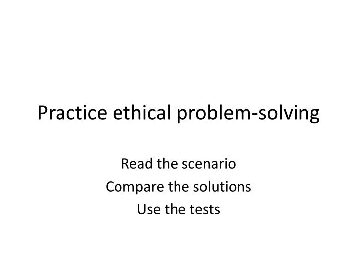 Practice ethical problem-solving