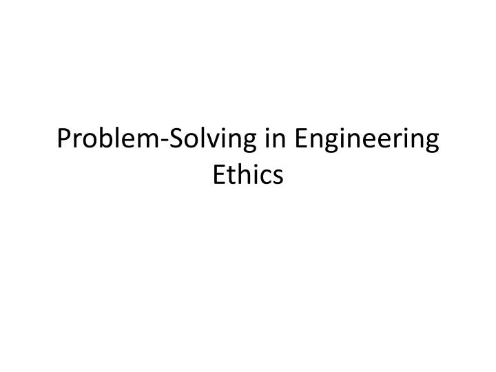 Problem-Solving in Engineering Ethics