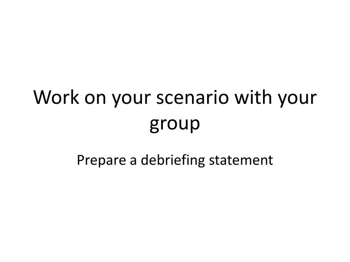 Work on your scenario with your group