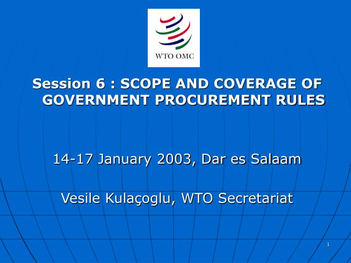 Session 6 : SCOPE AND COVERAGE OF  GOVERNMENT PROCUREMENT RULES