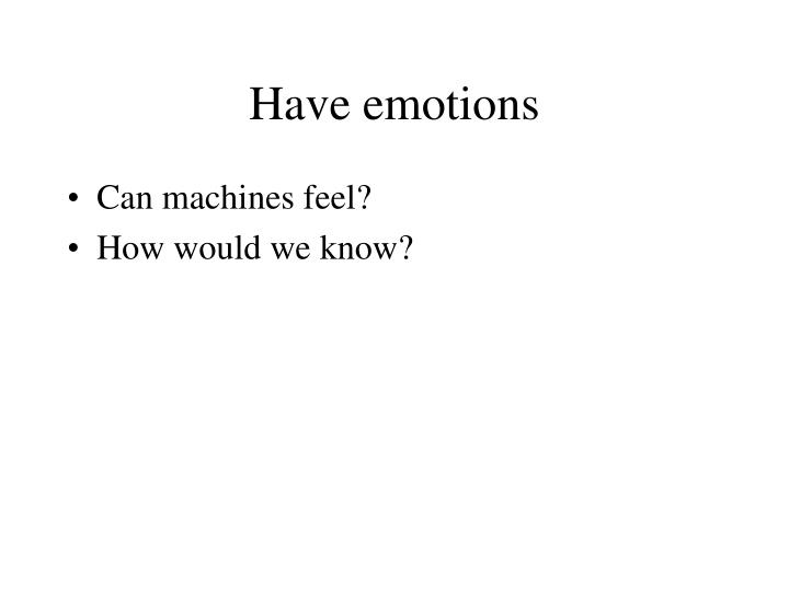 Have emotions