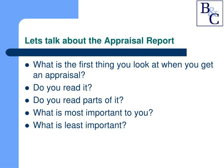 Lets talk about the Appraisal Report