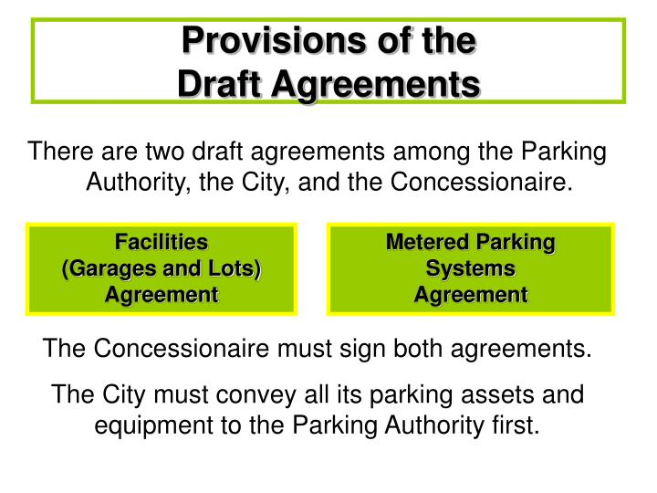 There are two draft agreements among the Parking Authority, the City, and the Concessionaire.