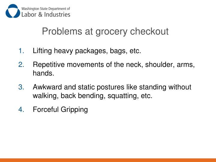 Problems at grocery checkout