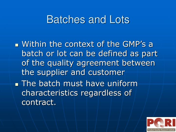 Within the context of the GMP's a batch or lot can be defined as part of the quality agreement between the supplier and customer