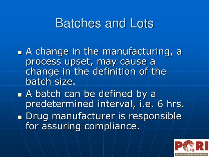 A change in the manufacturing, a process upset, may cause a change in the definition of the batch size.